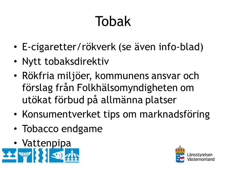 Tobak • E-cigaretter/rökverk (se även info-blad) • Nytt tobaksdirektiv • Rökfria miljöer, kommunens ansvar och förslag från Folkhälsomyndigheten om ut