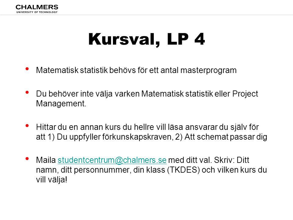 Kursval, LP 4 • Matematisk statistik behövs för ett antal masterprogram • Du behöver inte välja varken Matematisk statistik eller Project Management.