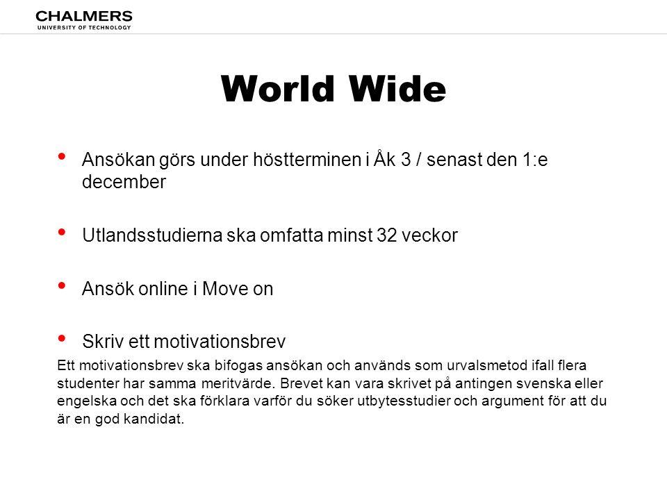 World Wide • Ansökan görs under höstterminen i Åk 3 / senast den 1:e december • Utlandsstudierna ska omfatta minst 32 veckor • Ansök online i Move on