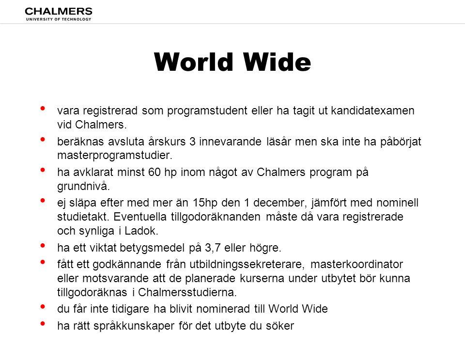 World Wide • vara registrerad som programstudent eller ha tagit ut kandidatexamen vid Chalmers. • beräknas avsluta årskurs 3 innevarande läsår men ska