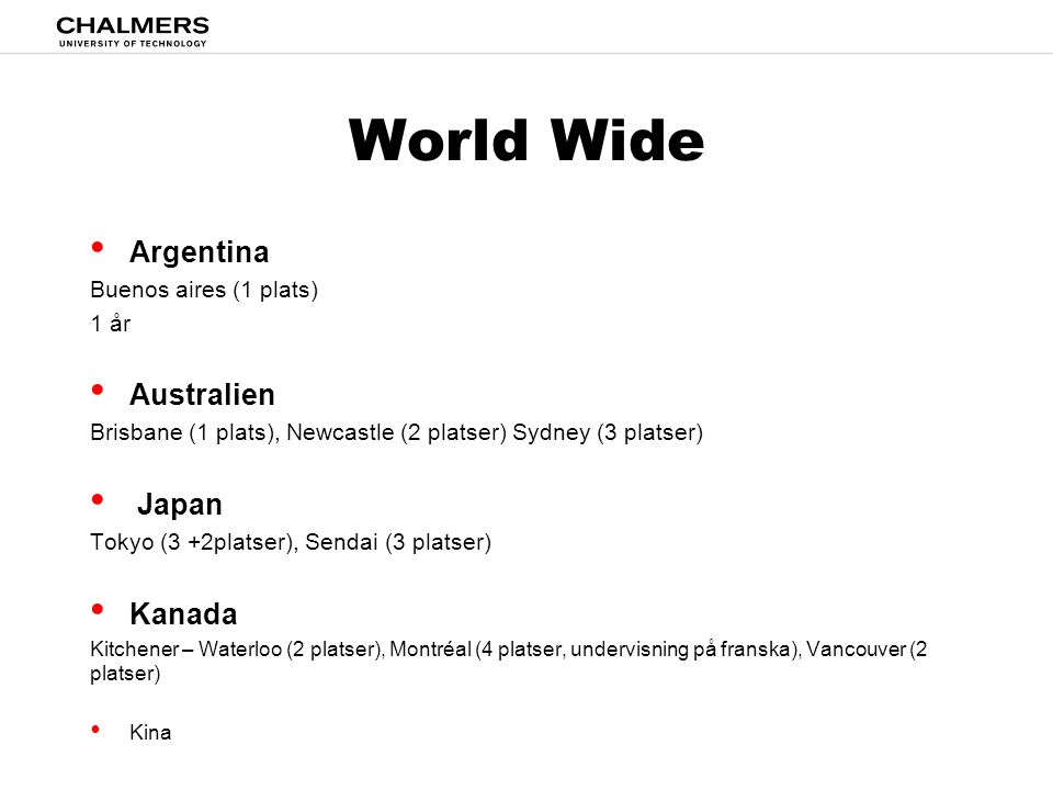World Wide • Argentina Buenos aires (1 plats) 1 år • Australien Brisbane (1 plats), Newcastle (2 platser) Sydney (3 platser) • Japan Tokyo (3 +2platse