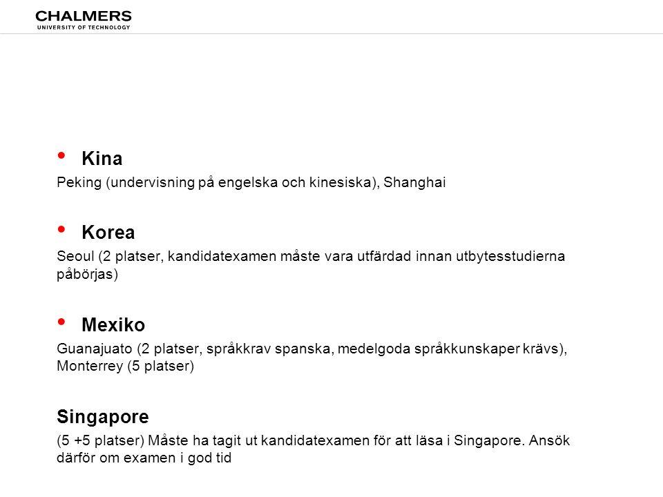 Peking (undervisning på engelska och kinesiska), Shanghai • Korea Seoul (2 platser, kandidatexamen måste vara utfärdad innan utbytesstudierna påbörjas