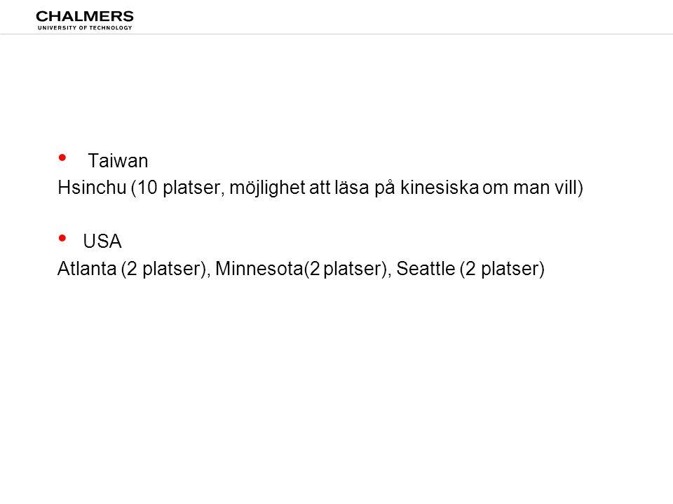 • Taiwan Hsinchu (10 platser, möjlighet att läsa på kinesiska om man vill) • USA Atlanta (2 platser), Minnesota(2 platser), Seattle (2 platser)