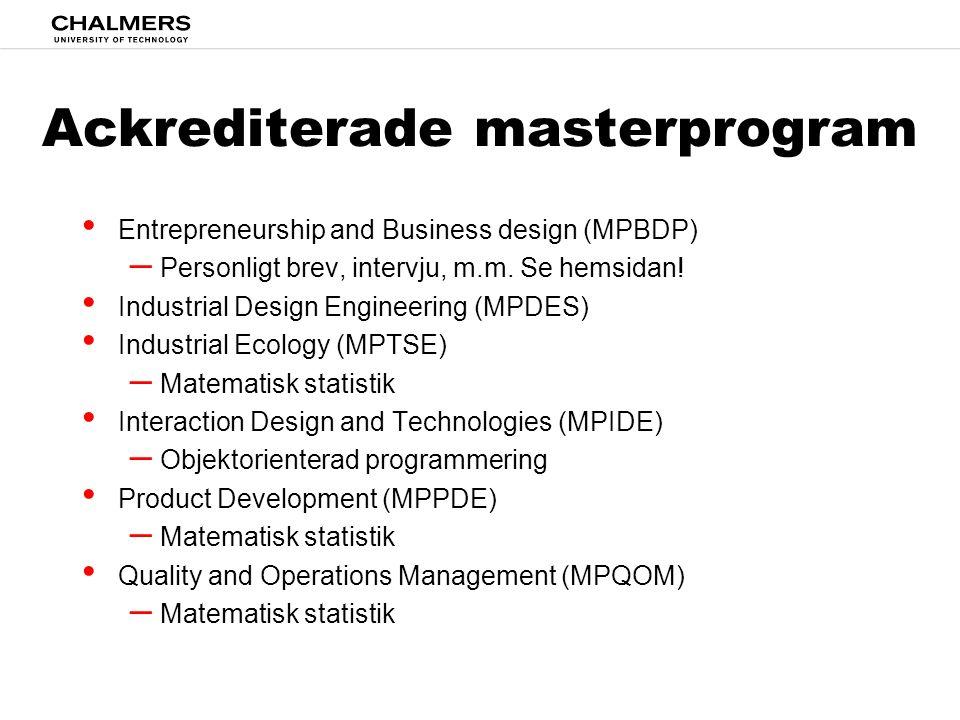 Ackrediterade masterprogram • Entrepreneurship and Business design (MPBDP) – Personligt brev, intervju, m.m. Se hemsidan! • Industrial Design Engineer