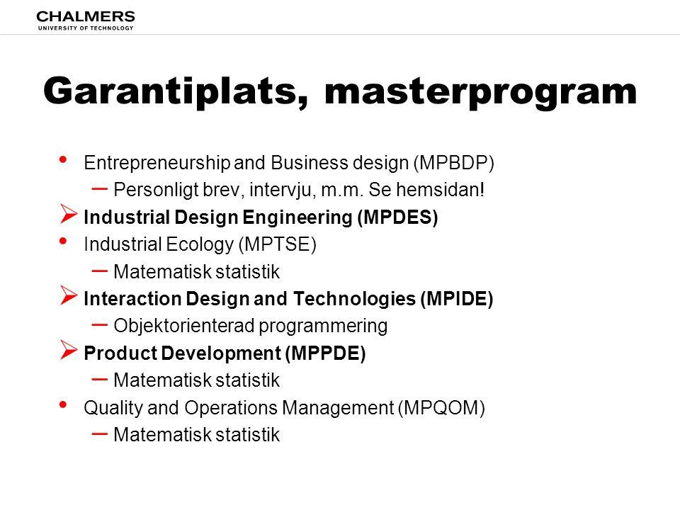 Garantiplats, masterprogram • Entrepreneurship and Business design (MPBDP) – Personligt brev, intervju, m.m. Se hemsidan!  Industrial Design Engineer