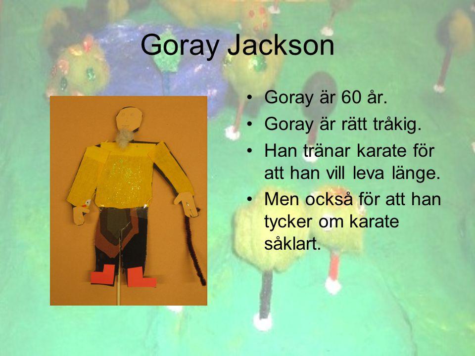 Goray Jackson •Goray är 60 år. •Goray är rätt tråkig.