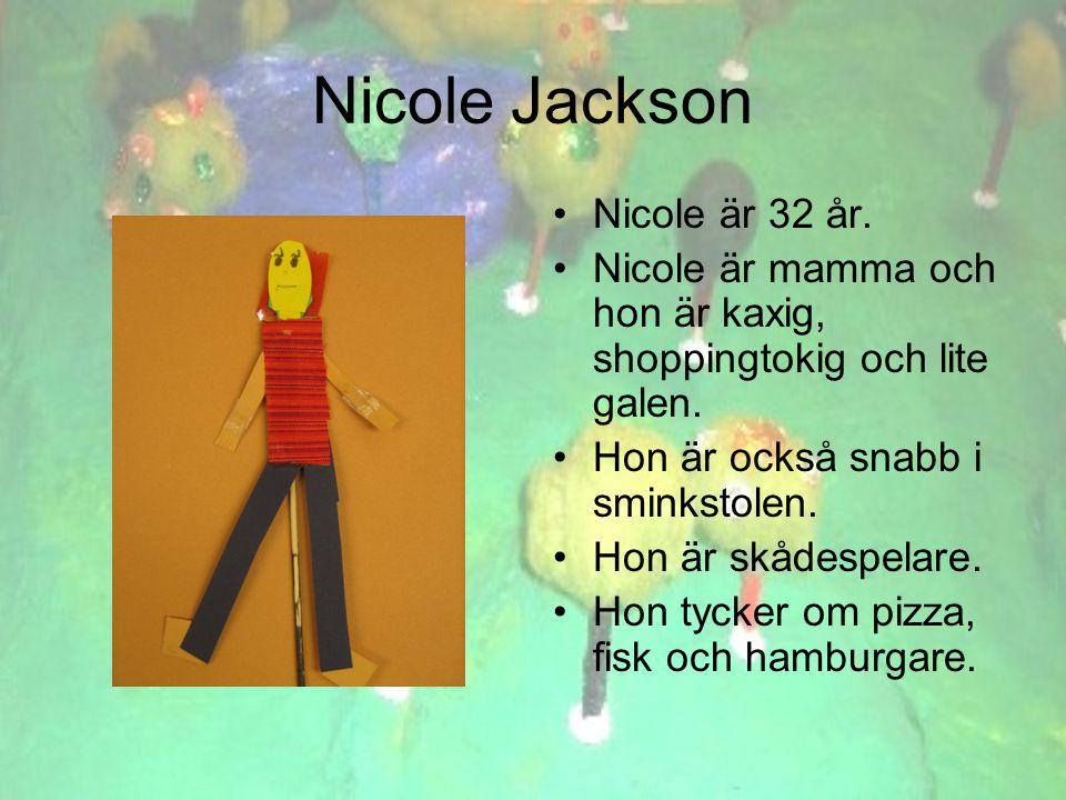 Nicole Jackson •Nicole är 32 år. •Nicole är mamma och hon är kaxig, shoppingtokig och lite galen.