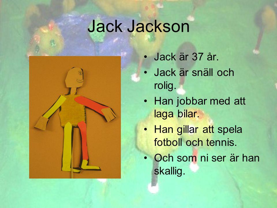Jack Jackson •Jack är 37 år. •Jack är snäll och rolig.