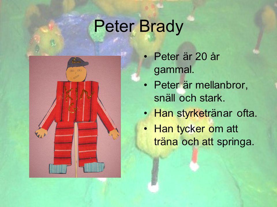 Peter Brady •P•Peter är 20 år gammal. •P•Peter är mellanbror, snäll och stark.