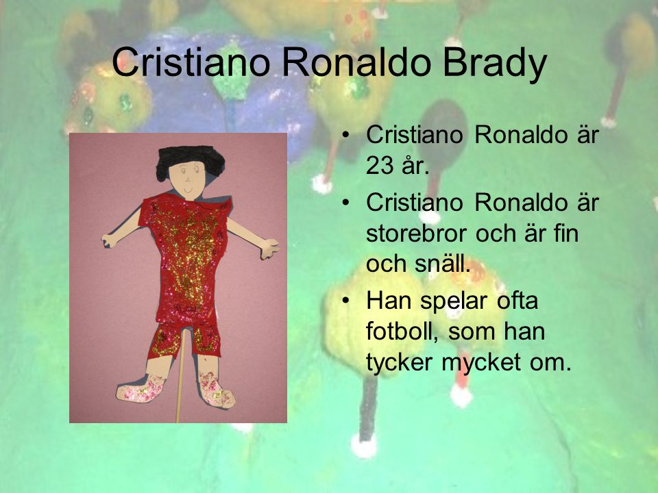 Cristiano Ronaldo Brady •C•Cristiano Ronaldo är 23 år.