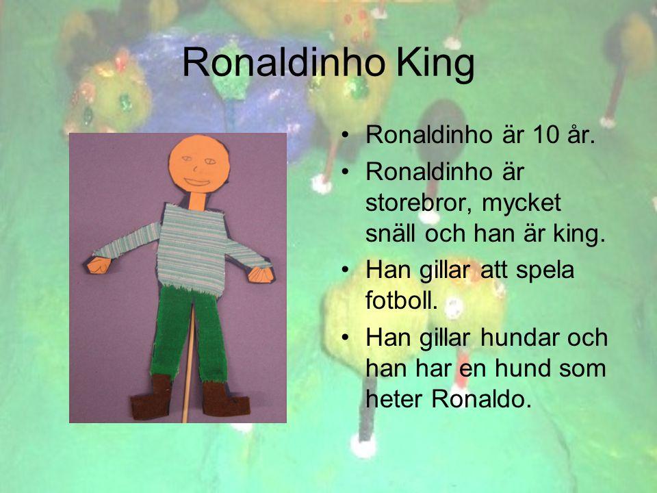 Ronaldinho King •Ronaldinho är 10 år. •Ronaldinho är storebror, mycket snäll och han är king.