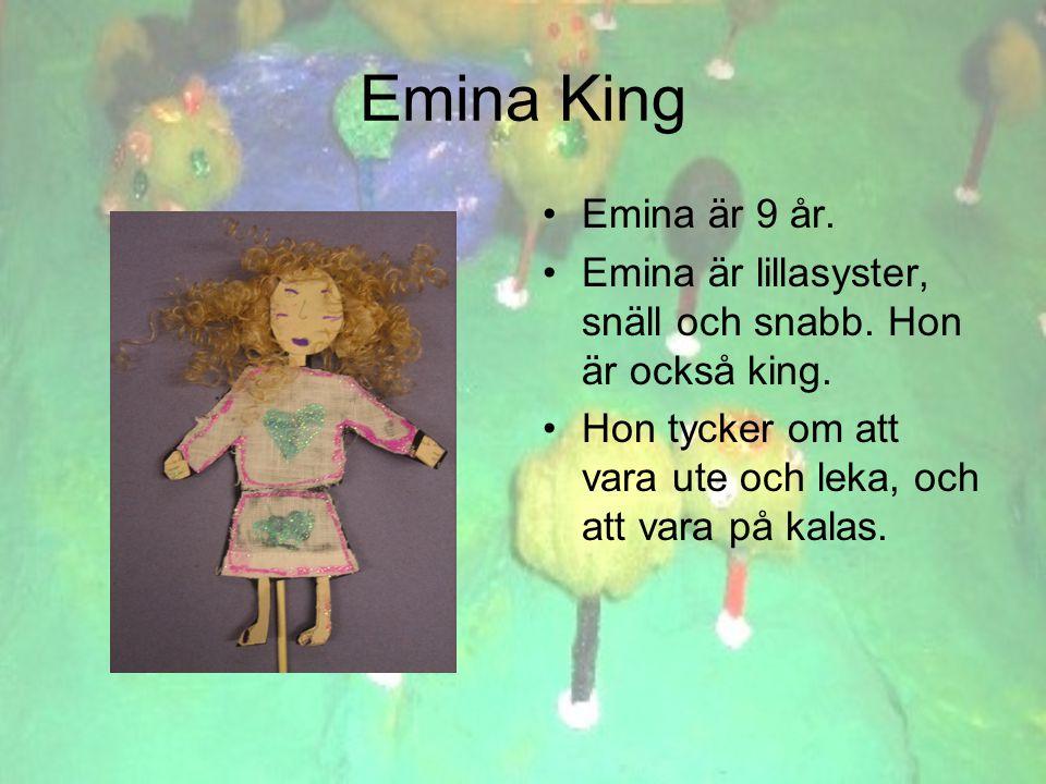 Emina King •E•Emina är 9 år. •E•Emina är lillasyster, snäll och snabb.