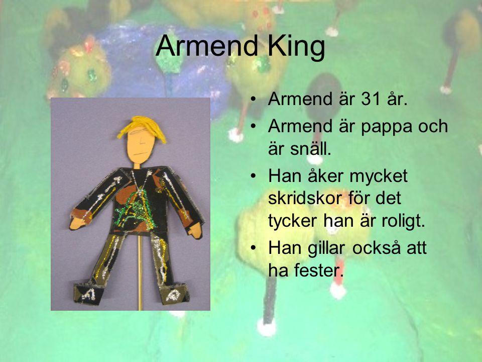 Armend King •A•Armend är 31 år. •A•Armend är pappa och är snäll.