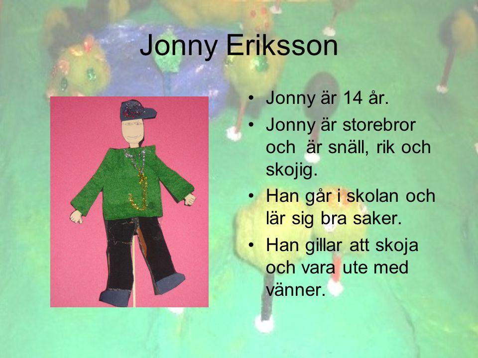 Jonny Eriksson •Jonny är 14 år. •Jonny är storebror och är snäll, rik och skojig.