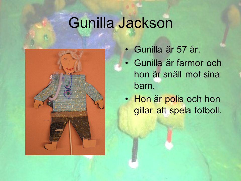 Gunilla Jackson •Gunilla är 57 år. •Gunilla är farmor och hon är snäll mot sina barn.