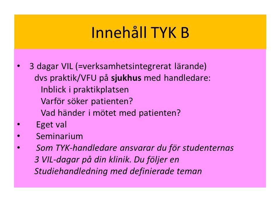Innehåll TYK B • 3 dagar VIL (=verksamhetsintegrerat lärande) dvs praktik/VFU på sjukhus med handledare: Inblick i praktikplatsen Varför söker patienten.
