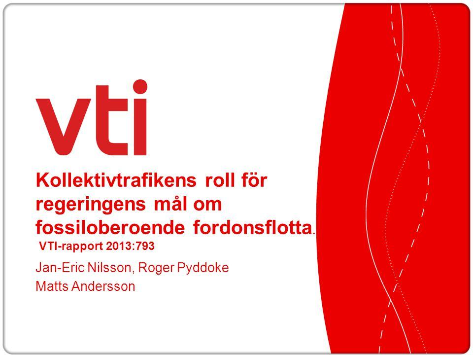 Kollektivtrafikens roll för regeringens mål om fossiloberoende fordonsflotta. VTI-rapport 2013:793 Jan-Eric Nilsson, Roger Pyddoke Matts Andersson