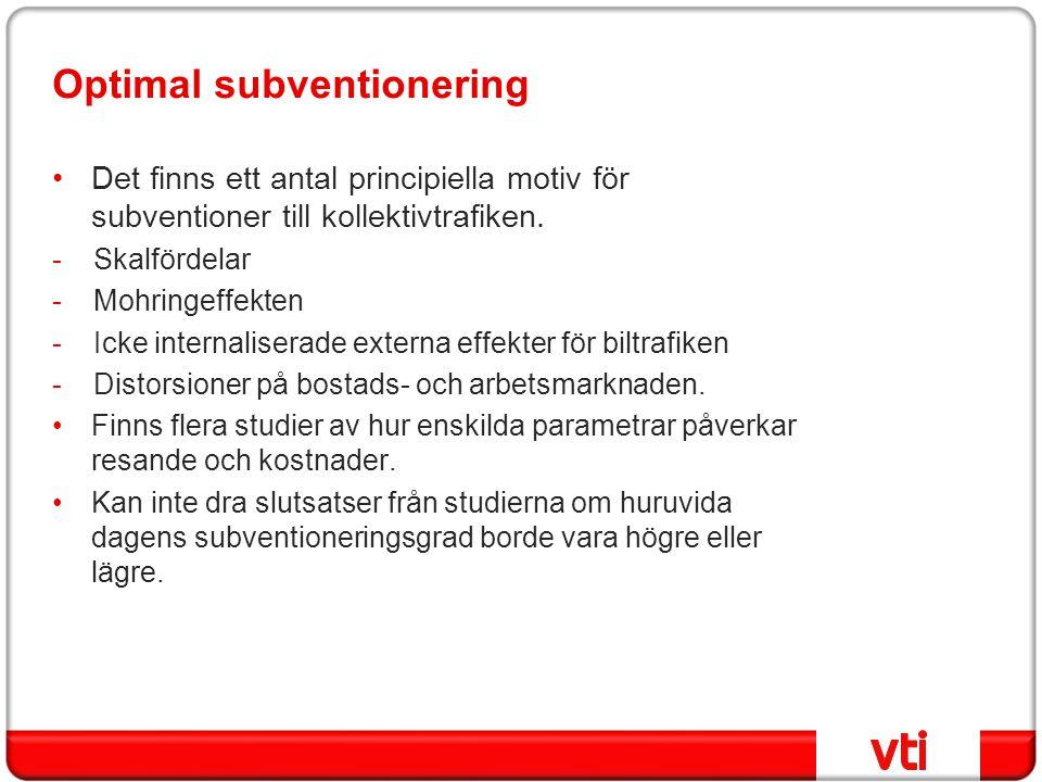 Optimal subventionering •Det finns ett antal principiella motiv för subventioner till kollektivtrafiken. -Skalfördelar -Mohringeffekten -Icke internal