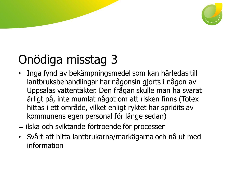Onödiga misstag 3 • Inga fynd av bekämpningsmedel som kan härledas till lantbruksbehandlingar har någonsin gjorts i någon av Uppsalas vattentäkter.