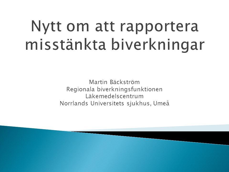 Martin Bäckström Regionala biverkningsfunktionen Läkemedelscentrum Norrlands Universitets sjukhus, Umeå