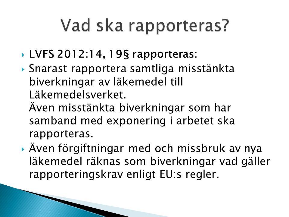  LVFS 2012:14, 19§ rapporteras:  Snarast rapportera samtliga misstänkta biverkningar av läkemedel till Läkemedelsverket.