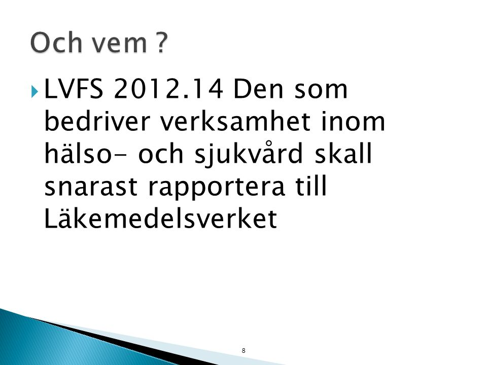  LVFS 2012.14 Den som bedriver verksamhet inom hälso- och sjukvård skall snarast rapportera till Läkemedelsverket 8