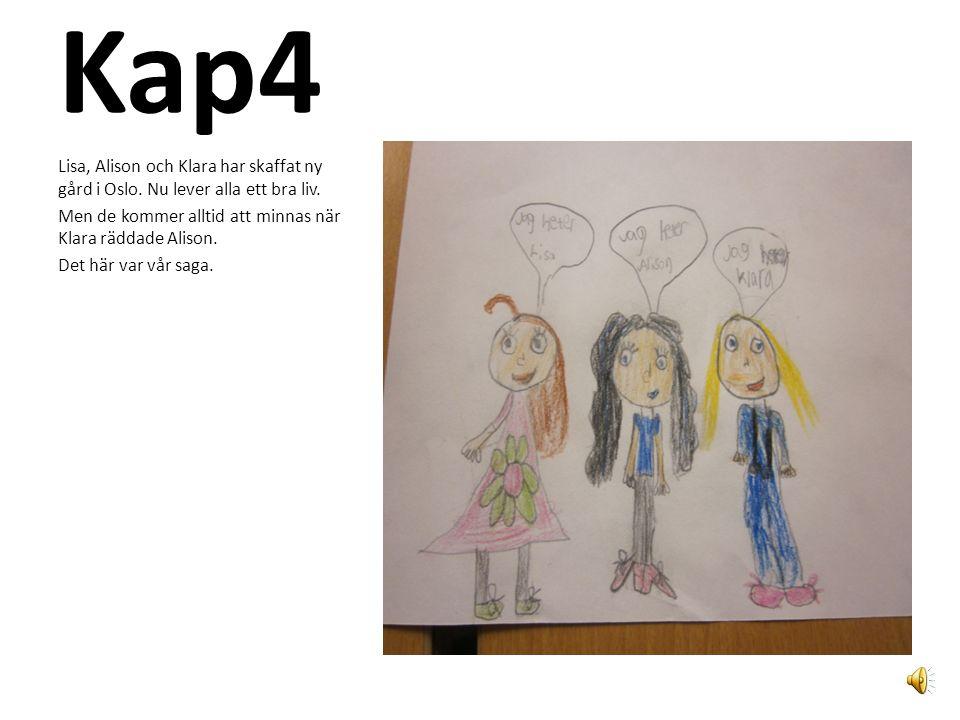 Kap4 Lisa, Alison och Klara har skaffat ny gård i Oslo.