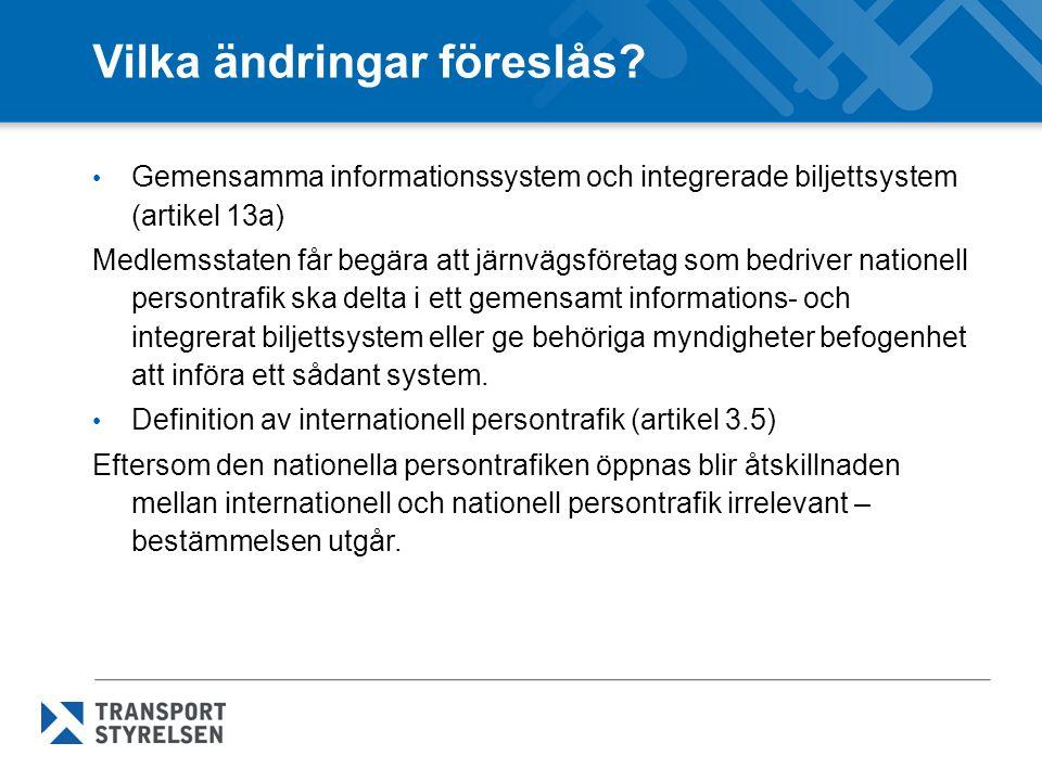 Vilka ändringar föreslås? • Gemensamma informationssystem och integrerade biljettsystem (artikel 13a) Medlemsstaten får begära att järnvägsföretag som