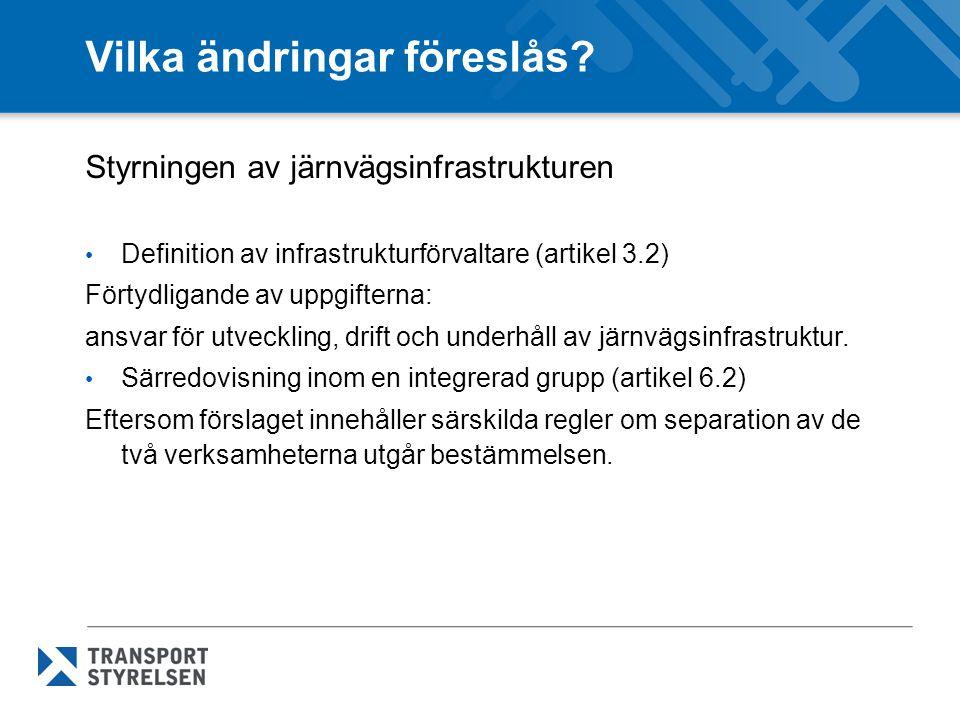 Vilka ändringar föreslås? Styrningen av järnvägsinfrastrukturen • Definition av infrastrukturförvaltare (artikel 3.2) Förtydligande av uppgifterna: an