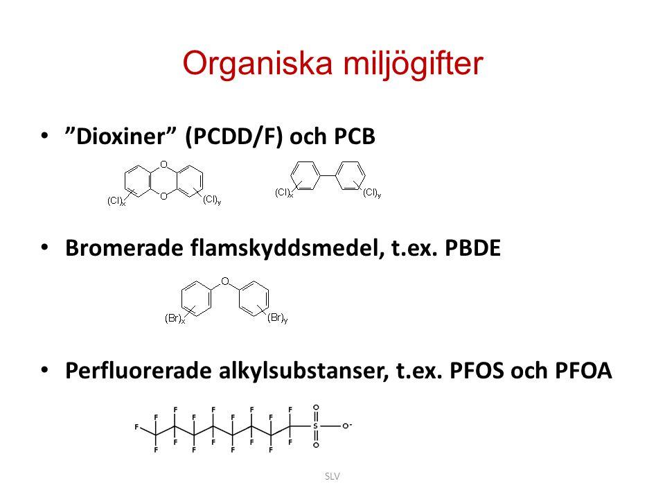 """Organiska miljögifter • """"Dioxiner"""" (PCDD/F) och PCB • Bromerade flamskyddsmedel, t.ex. PBDE • Perfluorerade alkylsubstanser, t.ex. PFOS och PFOA SLV"""
