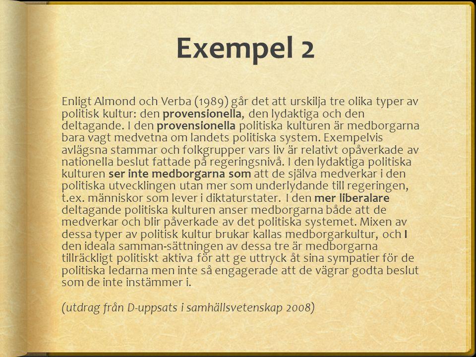 Exempel 2 Enligt Almond och Verba (1989) går det att urskilja tre olika typer av politisk kultur: den provensionella, den lydaktiga och den deltagande