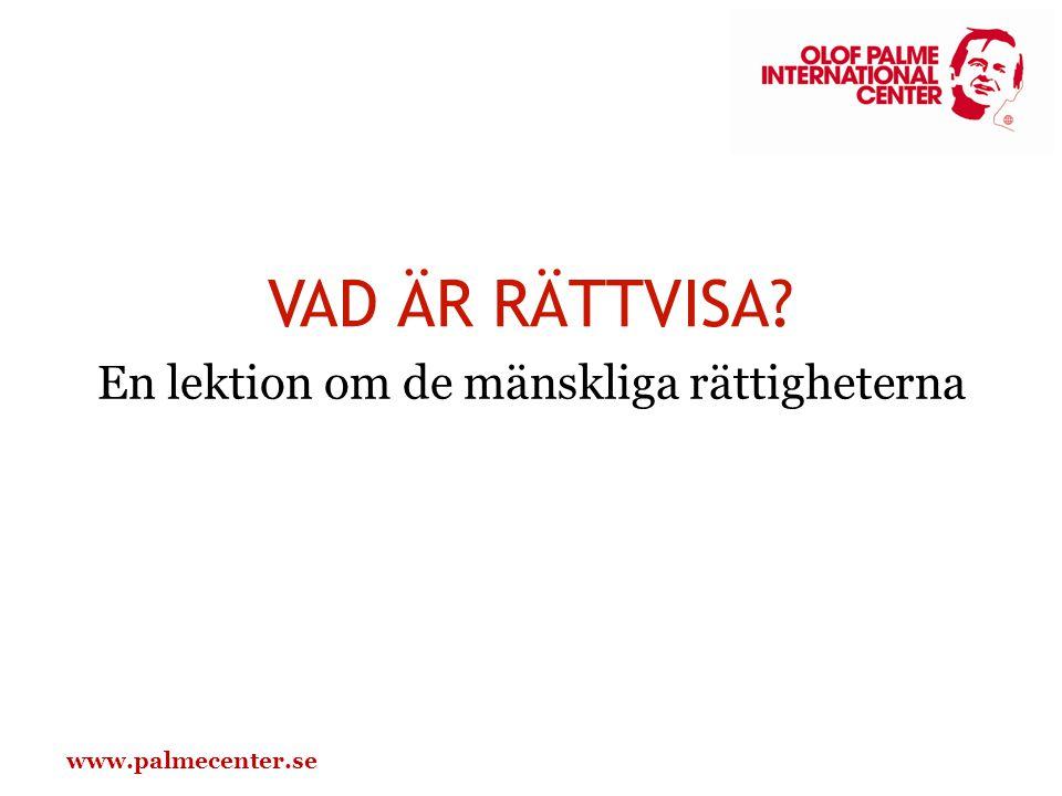 www.palmecenter.se VAD ÄR RÄTTVISA? En lektion om de mänskliga rättigheterna