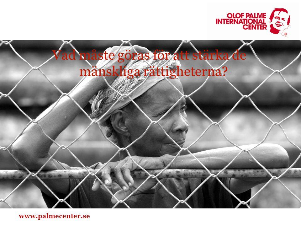 www.palmecenter.se Vad måste göras för att stärka de mänskliga rättigheterna?