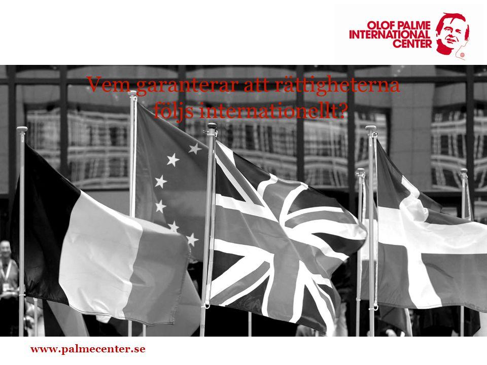 www.palmecenter.se Vem garanterar att rättigheterna följs internationellt?