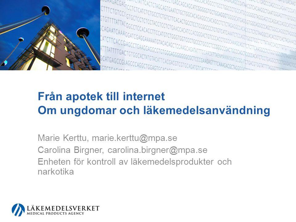 Från apotek till internet Om ungdomar och läkemedelsanvändning Marie Kerttu, marie.kerttu@mpa.se Carolina Birgner, carolina.birgner@mpa.se Enheten för