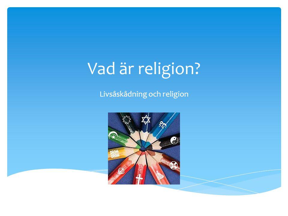 Vad är religion? Livsåskådning och religion