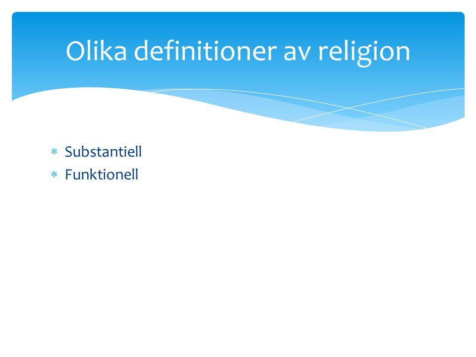  Substantiell  Funktionell Olika definitioner av religion