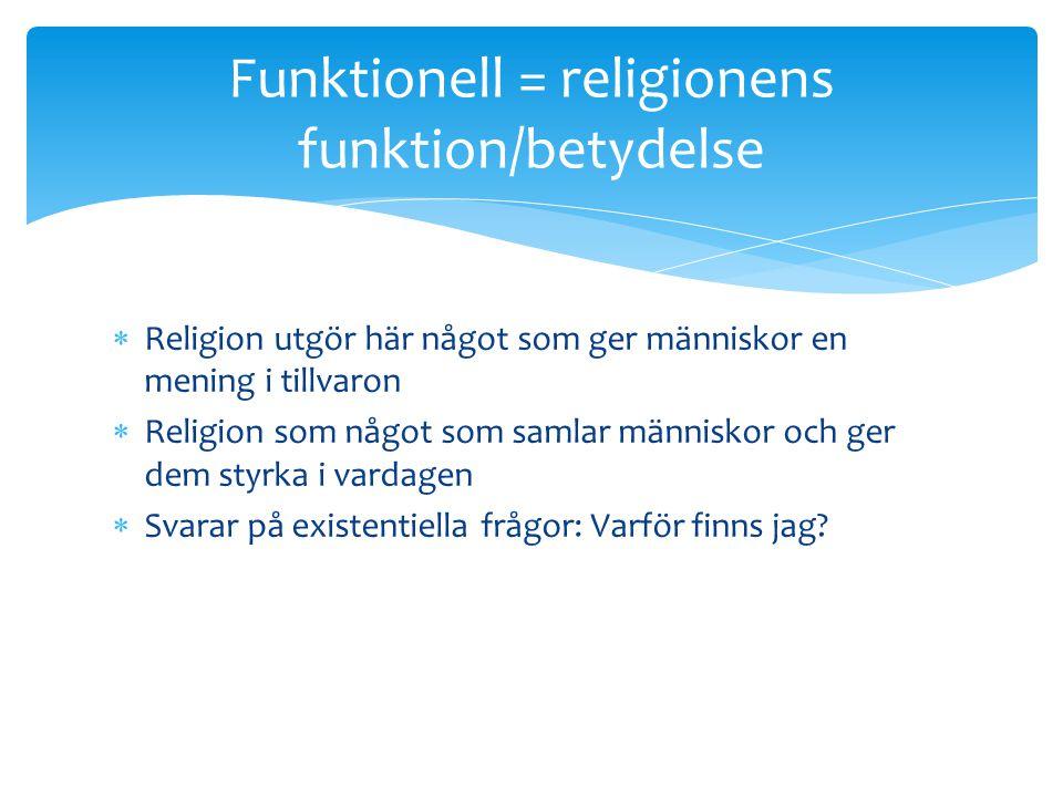  Religion utgör här något som ger människor en mening i tillvaron  Religion som något som samlar människor och ger dem styrka i vardagen  Svarar på
