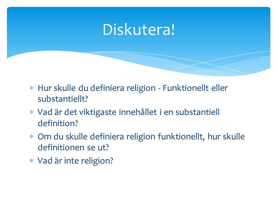  Hur skulle du definiera religion - Funktionellt eller substantiellt?  Vad är det viktigaste innehållet i en substantiell definition?  Om du skulle