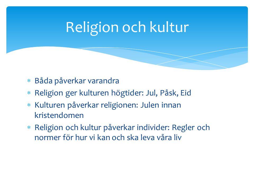  Båda påverkar varandra  Religion ger kulturen högtider: Jul, Påsk, Eid  Kulturen påverkar religionen: Julen innan kristendomen  Religion och kult