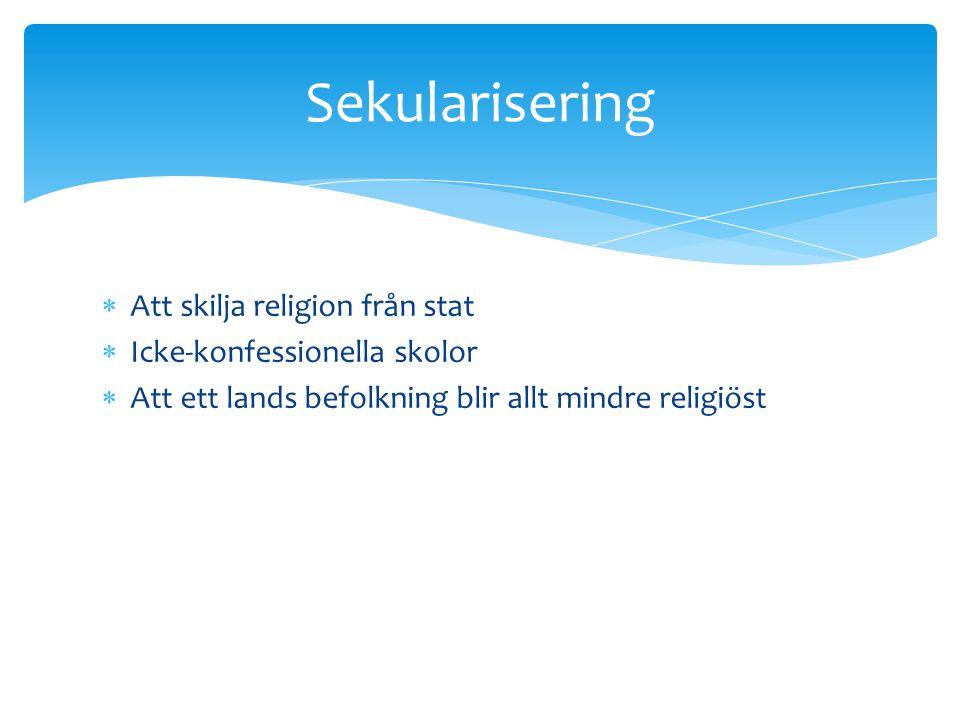  Att skilja religion från stat  Icke-konfessionella skolor  Att ett lands befolkning blir allt mindre religiöst Sekularisering