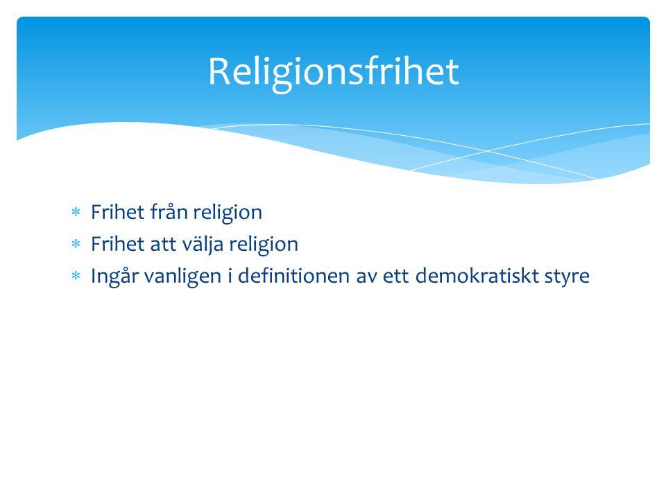  Frihet från religion  Frihet att välja religion  Ingår vanligen i definitionen av ett demokratiskt styre Religionsfrihet