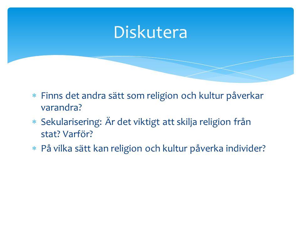  Finns det andra sätt som religion och kultur påverkar varandra?  Sekularisering: Är det viktigt att skilja religion från stat? Varför?  På vilka s