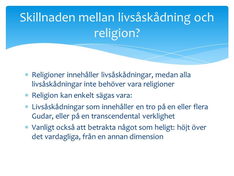  Religioner innehåller livsåskådningar, medan alla livsåskådningar inte behöver vara religioner  Religion kan enkelt sägas vara:  Livsåskådningar s