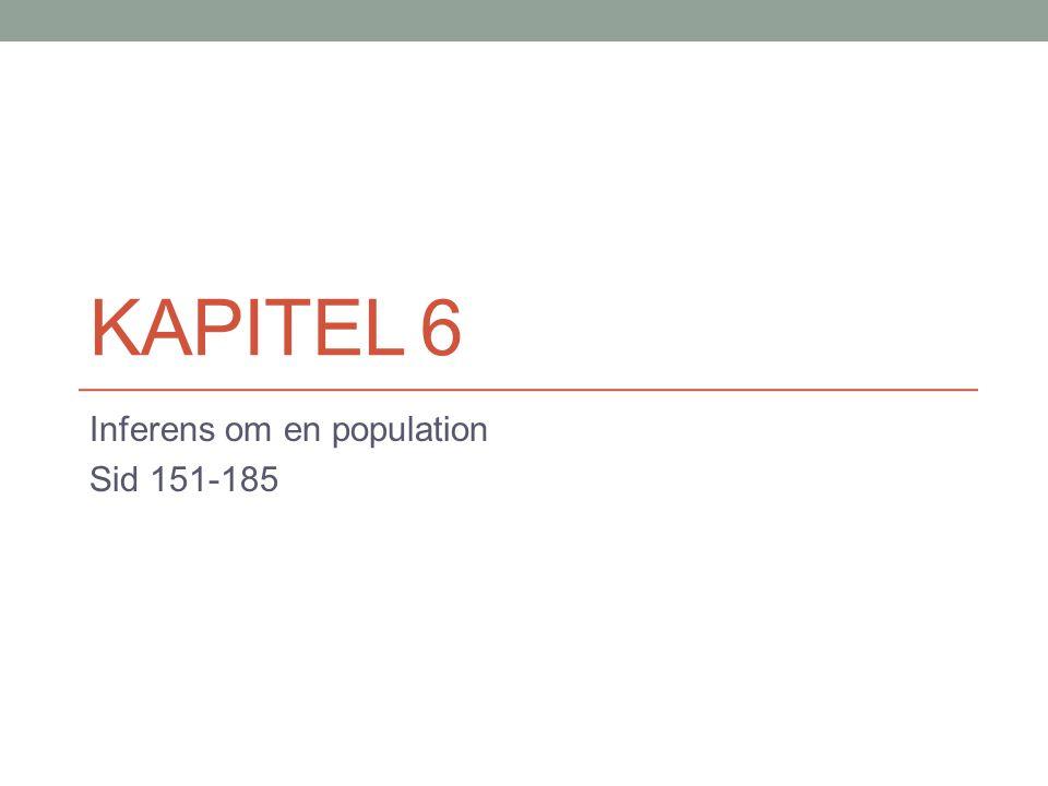 KAPITEL 6 Inferens om en population Sid 151-185