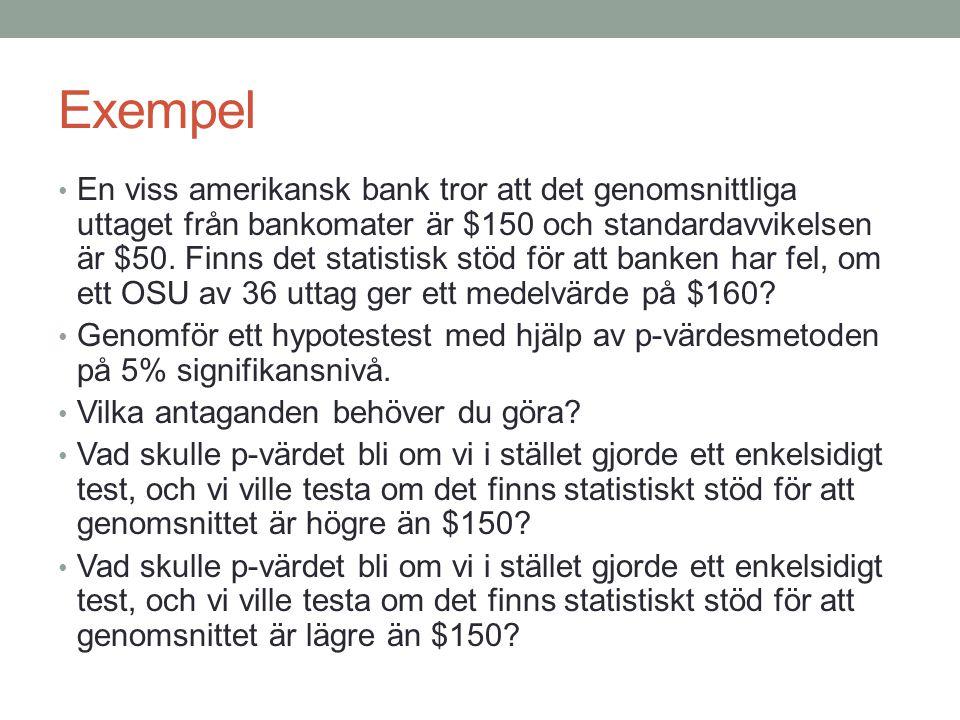 Exempel • En viss amerikansk bank tror att det genomsnittliga uttaget från bankomater är $150 och standardavvikelsen är $50. Finns det statistisk stöd