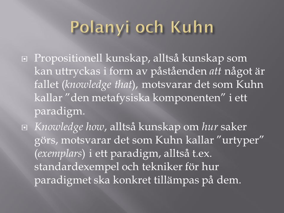  Propositionell kunskap, alltså kunskap som kan uttryckas i form av påståenden att något är fallet ( knowledge that ), motsvarar det som Kuhn kallar