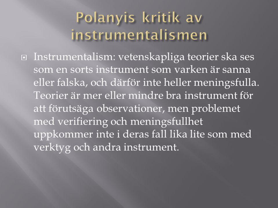  Instrumentalism: vetenskapliga teorier ska ses som en sorts instrument som varken är sanna eller falska, och därför inte heller meningsfulla. Teorie