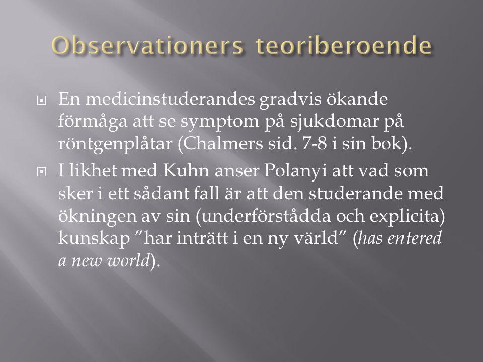  En medicinstuderandes gradvis ökande förmåga att se symptom på sjukdomar på röntgenplåtar (Chalmers sid. 7-8 i sin bok).  I likhet med Kuhn anser P