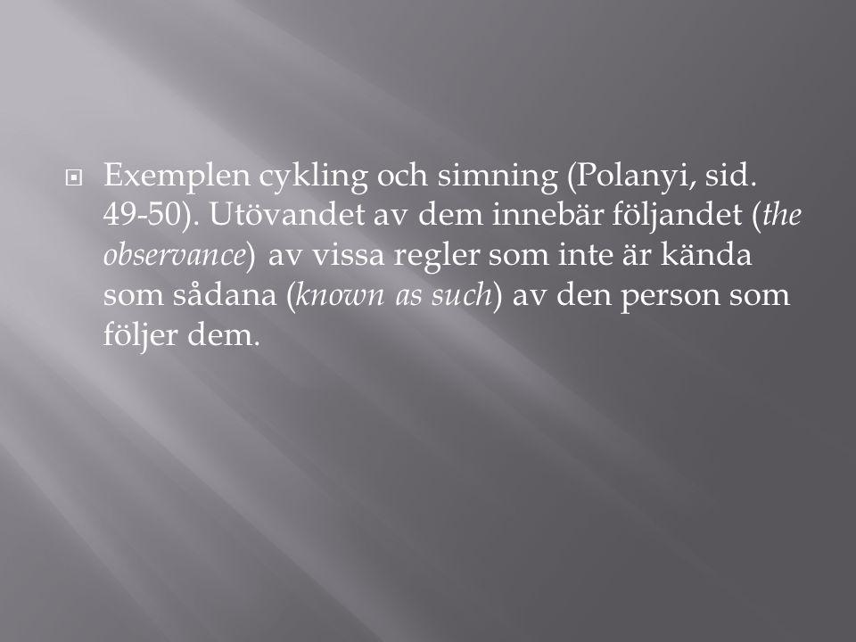  Exemplen cykling och simning (Polanyi, sid. 49-50). Utövandet av dem innebär följandet ( the observance ) av vissa regler som inte är kända som såda